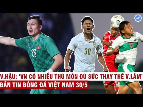 VN Sports 30/5 | Lý do Văn Lâm bị loại khỏi ĐTVN, Indonesia lại thua đau, Thái Lan hòa phút cuối