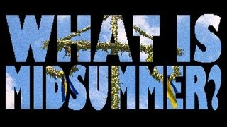What is Midsummer? - (Midsummer's Eve in Sweden)