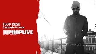 Flou Rege - 3 minute 0 noua  | HipHopLive
