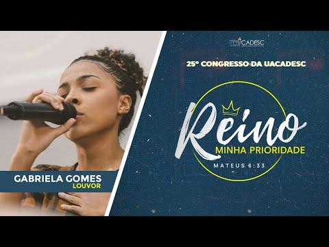 25º Congresso da UACADESC - Gabriela Gomes l Eu Sei / O Meu Pai É Bom