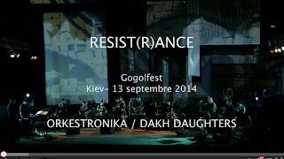 ORKESTRONIKA // RESIST(R)ANCE -Paris Kiev- & DAKH DAUGHTERS. (Teaser)