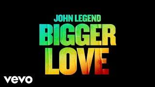 John Legend - Bigger Love (Official Audio)