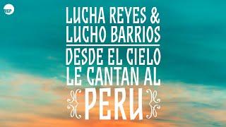 Lucha Reyes & Lucho Barrios - Desde El Cielo Le Cantan Al Perú (Full Album)