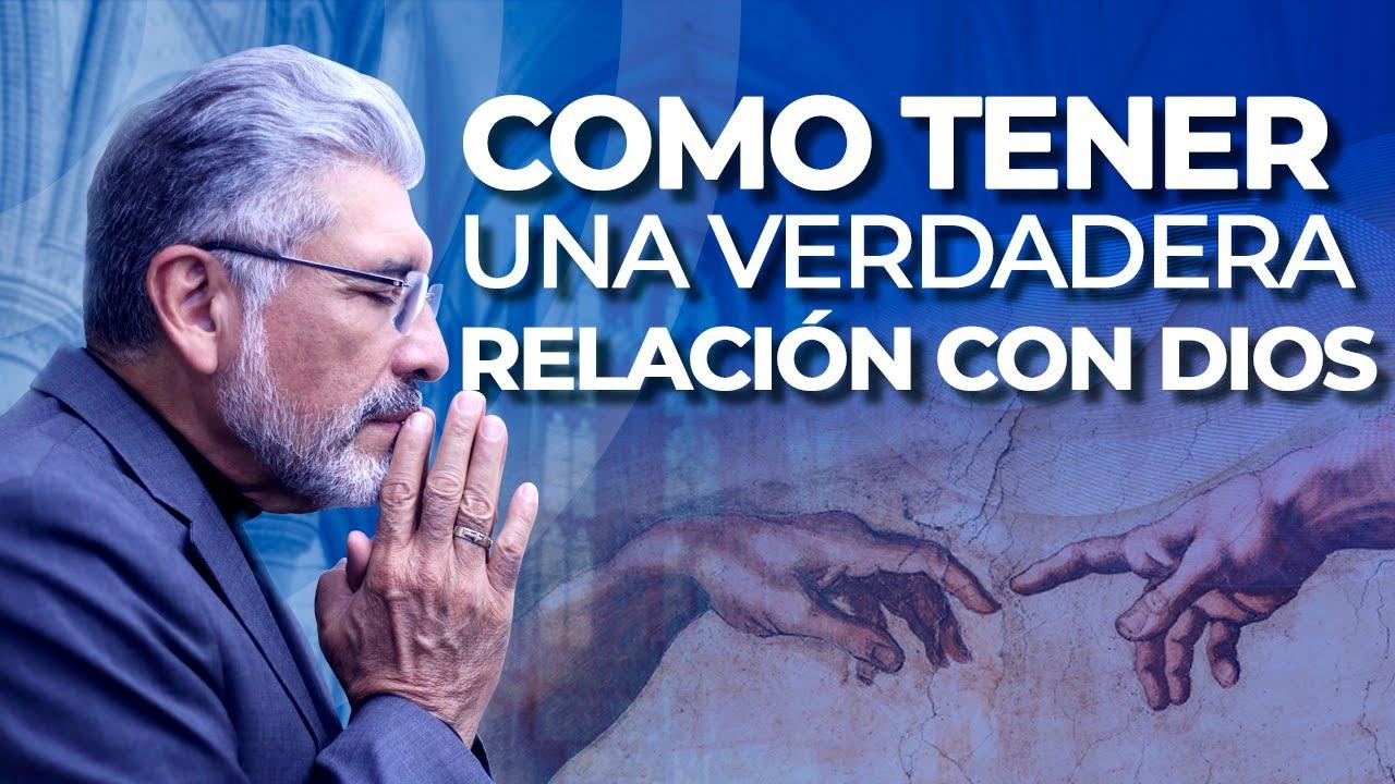 COMO TENER UNA VERDADERA RELACIÓN CON DIOS - Salvador Gómez (Predica Católica 131)