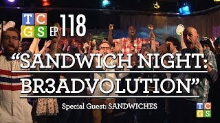 [Public Access] TCGS #118 - Sandwich Night Br3advolution