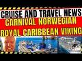 CRUISE AND TRAVEL NEWS CARNIVAL NORWEGIAN ROYAL CARIBBEAN VIKING CRUISES