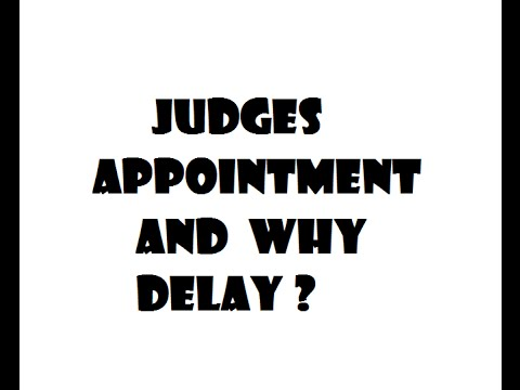 Judges Appointment and  why Delay ?