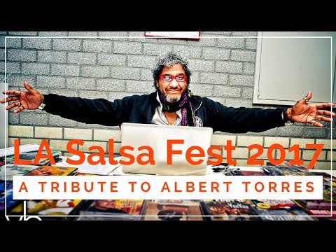 LA Salsa Festival 2017 A Tribute to Albert Torres