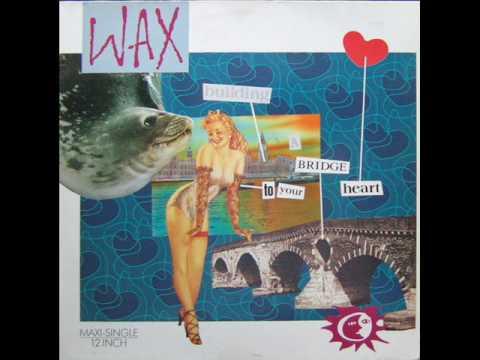 Wax - Bridge To Your Heart_The Unabridged Version (1987)