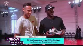 PSG vai vestir marca de Michael Jordan na Champions League - Show de Bola (14/09/18)