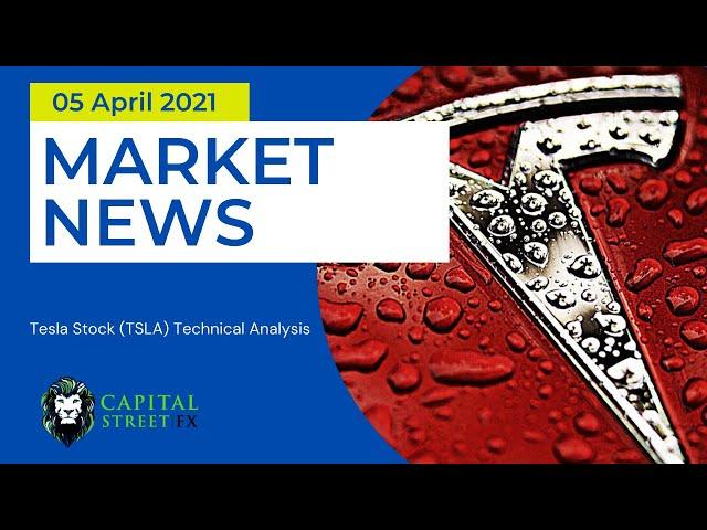 Tesla Stock (TSLA) Technical Analysis & Tesla Stock Market News  -April 05, 2021 | Capital Street Fx