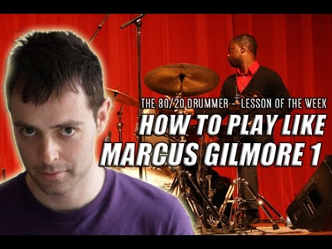 Play Like Marcus Gilmore 1 - The 80/20 Drummer