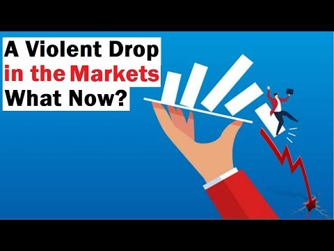 A Violent Drop in Stock Markets... What Now?