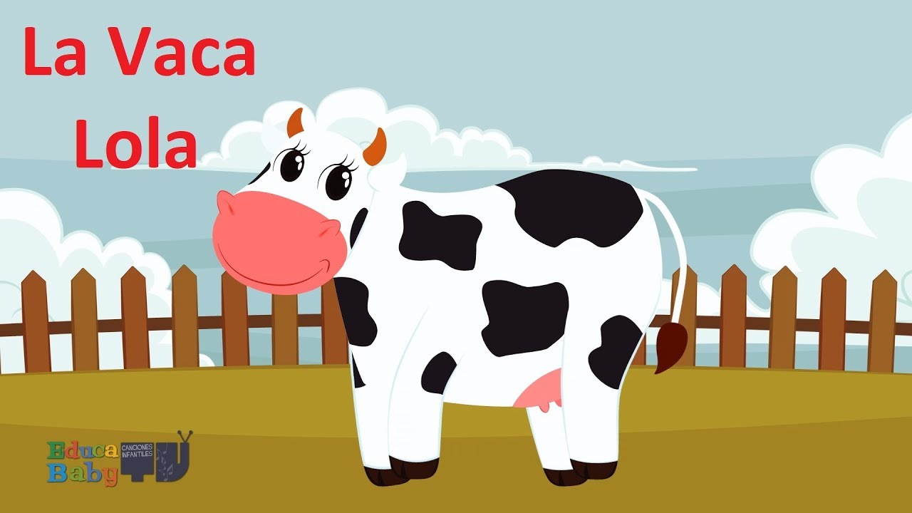 La Vaca Lola Tiene Cabeza Y Hace Mu Canciones Infantiles