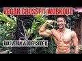 Vegan Crossfit Workout - Bali Vegan Vlog Episode 9