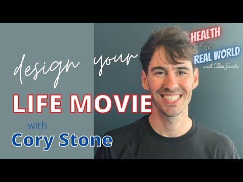 Design the Movie of your Life with Cory Stone - Health in the Real World with Chris Janke