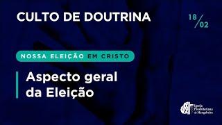Culto de Doutrina - Doutrina da Eleição #01 -18/02/2021