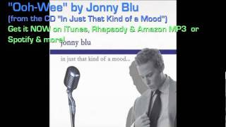 """Jonny Blu - Ooh Wee - (from the CD """"In Just That Kind Of A Mood"""")"""