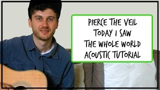 Pierce The Veil - Today I Saw The Whole World - Acoustic Guitar Tutorial Video