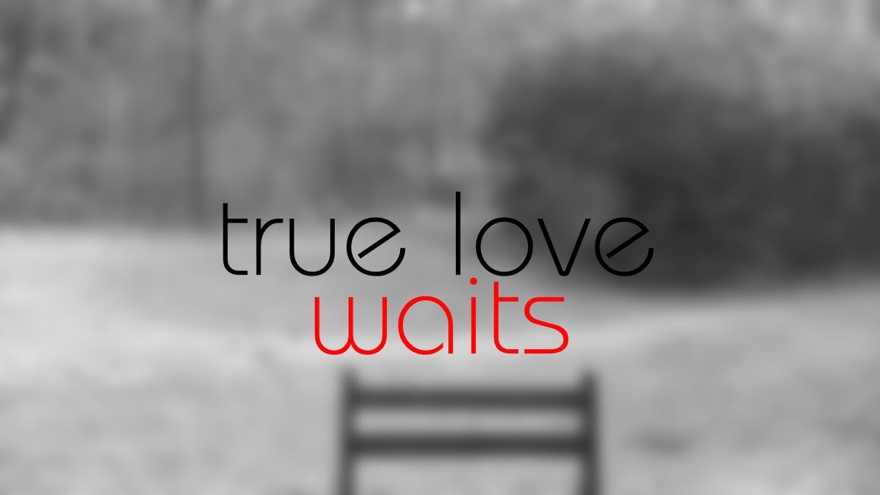 True Love Waits - YouTube