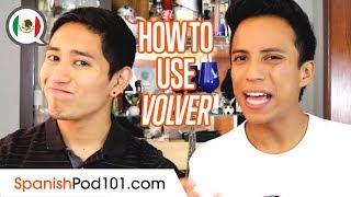 How to Use the Verb VOLVER - Basic Mexican Spanish Grammar