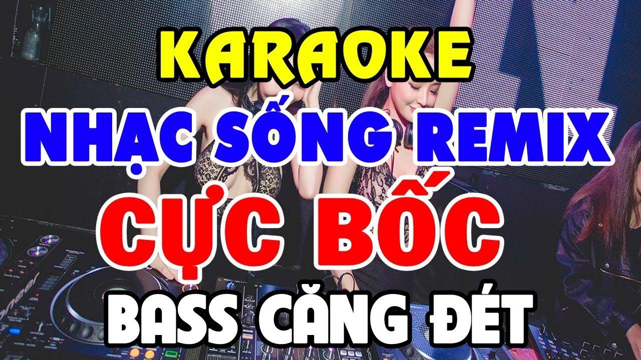 KARAOKE - Nhạc Sống REMIX DJ Cực Bốc - Bass Căng Đét