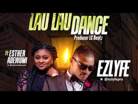 Lau Lau Dance- EZlyfe Ft Esther Adewumi