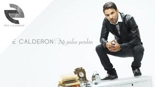 Pipe Calderón - No Pidas Perdón (Canción Oficial) ®