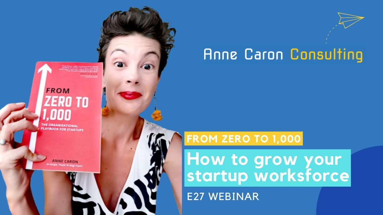 From Zero to 1000 | How to grow your startup workforce - Anne Caron at e27 Webinar