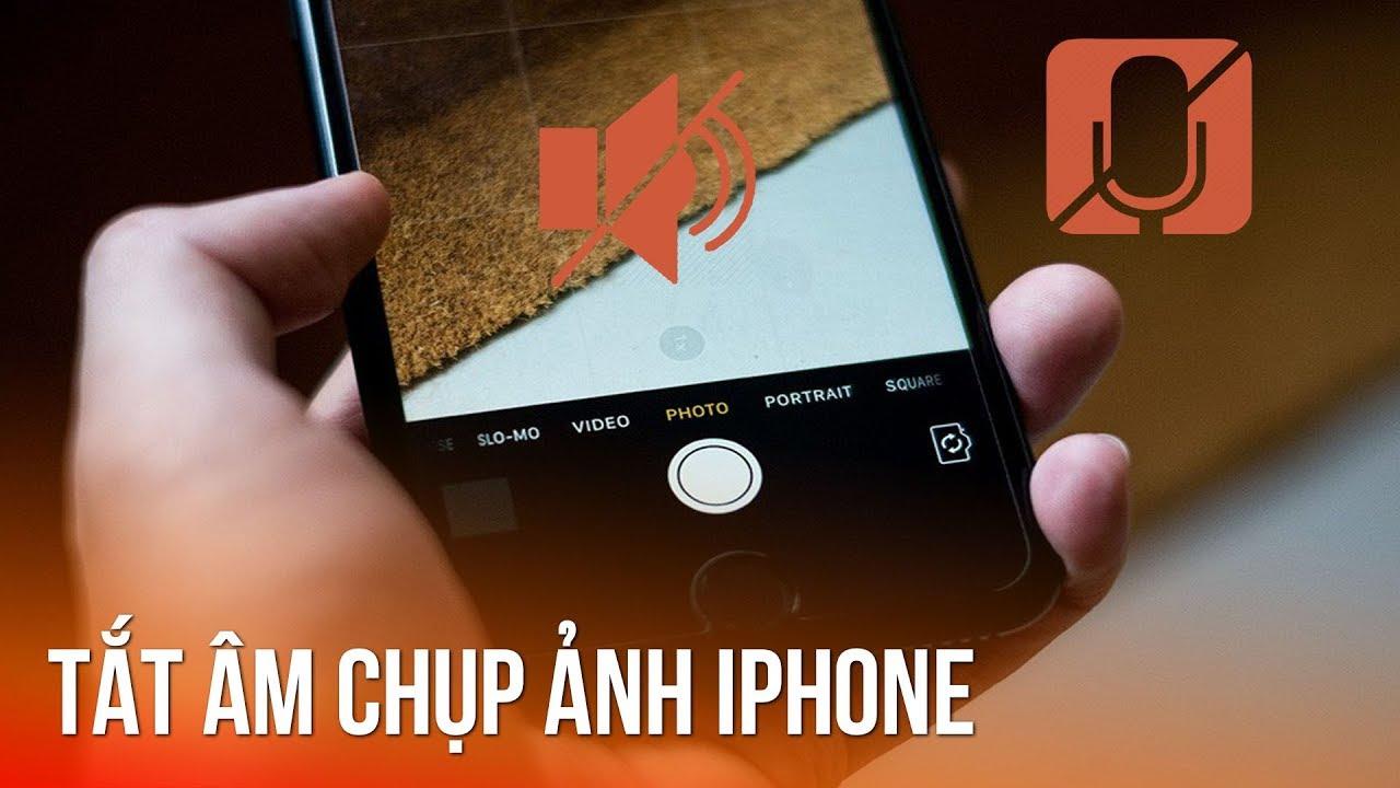 Cách tắt âm chụp ảnh trên iPhone cực dễ không cần Jailbreak