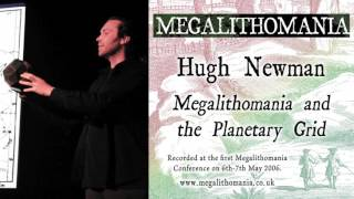 Hugh Newman: Megalithomania & The Planetary Grid (Audio) - Megalithomania 2006
