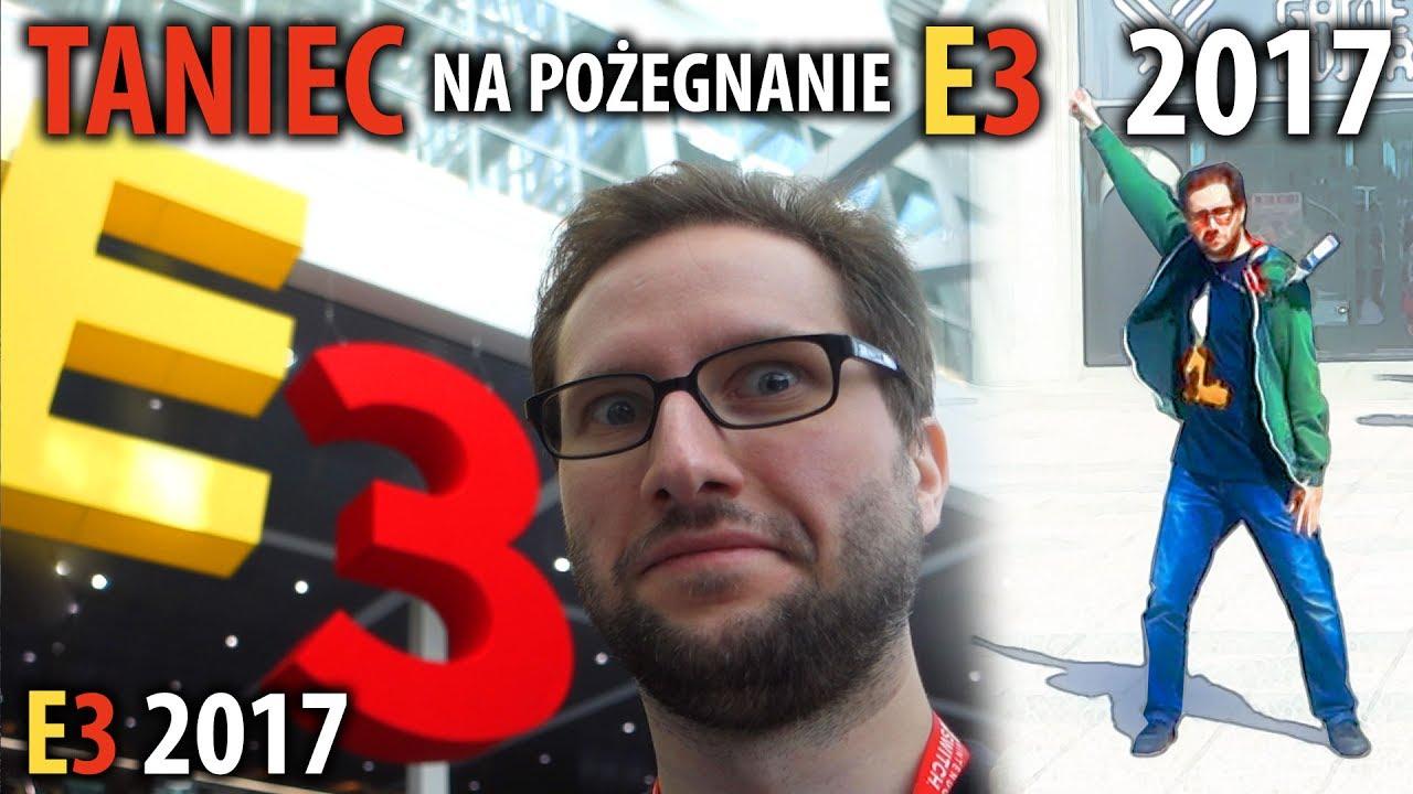 TANIEC na pożegnanie E3 2017