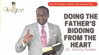 Key to Promotion Series: 'Doing the Father's Bidding from the Heart' | Dr. Sammy Joseph
