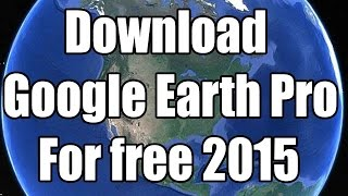 Google earth pro available for free/how to download Google earth pro 2015