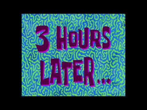 (Время из Губки Боба) 3 часа спустя...