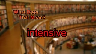 What does intensive mean?