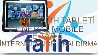 fatih tableti general mobile e tab 5 internet engeli kaldırma