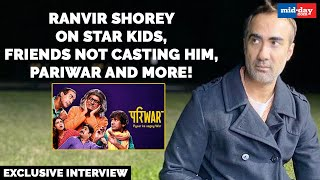 Ranvir Shorey on star kids, friends not casting him, PariWar and more!   Exclusive