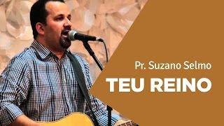 TEU REINO - Suzano Selmo | Ouvir e Crer Barretos