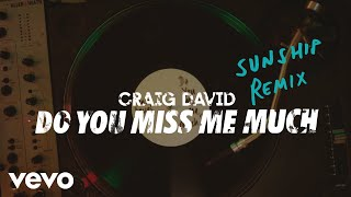 Craig David - Do You Miss Me Much (Sunship Remix) [Audio]
