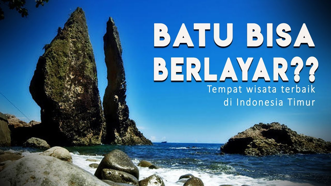 Batu Bisa Berlayar Wisata Indonesia Timur Youtube