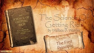 Chapter 4: The First Principle [The Science of Getting Rich by Wallace D. Wattles]