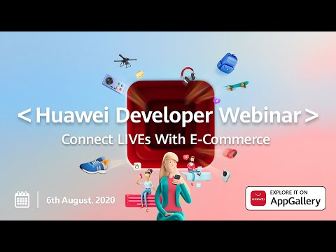 Huawei Developer Webinar 2020 - Connect LIVEs With E-commerce