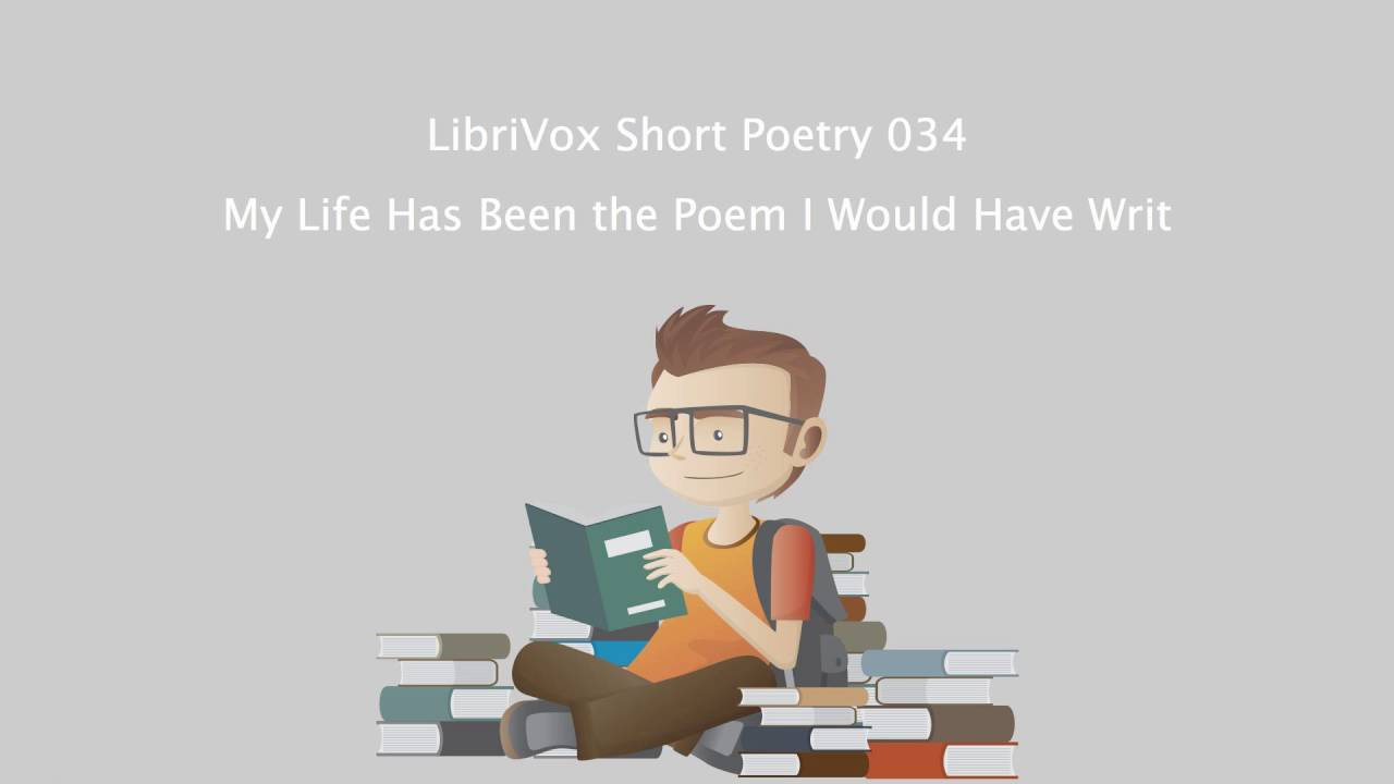 Librivox Short Poetry 034 My Life Has Been The Poem I Would Have