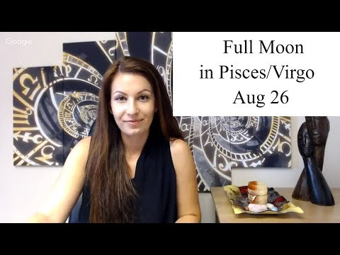 Full Moon In Pisces-Virgo - August 26, 2018 - Free Webinar