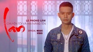 Chuyện Tôi Và Hai Nàng Tên LAN (Chị Tôi Chế) - Nhạc Chế Lã Phong Lâm | Official MV