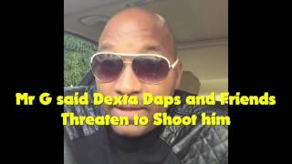Mr. G claimed that Dexta Daps and friends threaten to shoot him