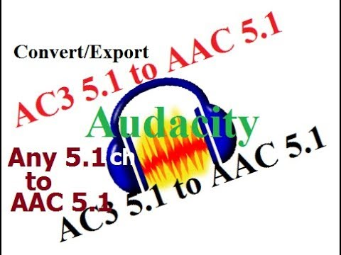 How to Export AAC 5.1 channel audio or Convert AC3 5.1 ch to AAC 5.1 ch audio in Audacity