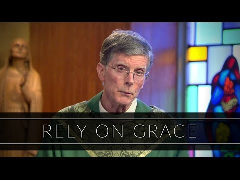 Rely on Grace | Homily: Father Thomas Reilly