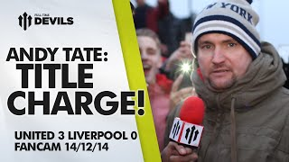 Andy Tate: TITLE CHARGE! | Manchester United 3 Liverpool 0 | FANCAM
